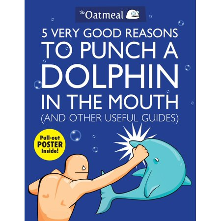 5 Very Good Reasons to Punch a Dolphin in the Mouth (And Other Useful (Good Reasons To Run Away From Home)