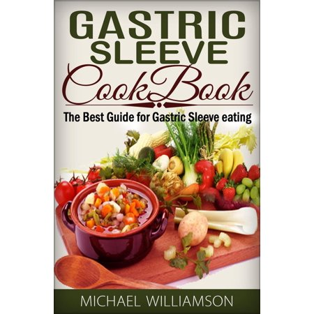 Gastric Sleeve Surgery Cookbook: Safe and Delicious Foods for Gastric Bypass Surgery -