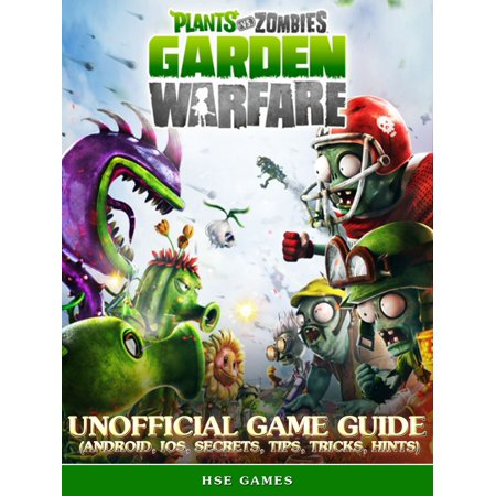 Plants vs Zombies Garden Warfare Unofficial Game Guide (Android, iOS,  Secrets, Tips, Tricks, Hints) - eBook