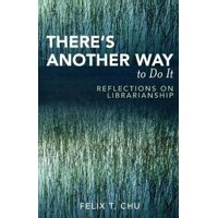 There's Another Way to Do It: Reflections on Librarianship