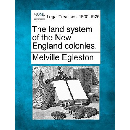 - The Land System of the New England Colonies.