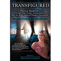 Transfigured: Patricia Sandoval's Escape from Drugs, Homelessness, and the Back Doors of Planned Parenthood (Paperback)