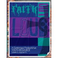 Faith Out Loud - Volume 2, Quarter 4 : A Cumberland Presbyterian Youth Resource