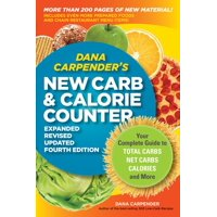Dana Carpender's NEW Carb and Calorie Counter-Expanded, Revised, and Updated 4th Edition : Your Complete Guide to Total Carbs, Net Carbs, Calories, and More