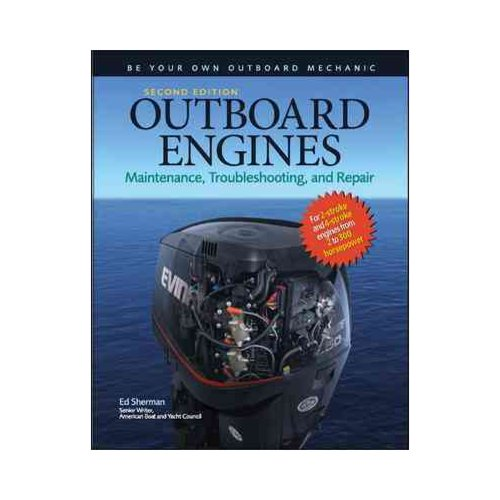 Outboard Engines: Maintenance, Troubleshooting, and Repair, Second Edition : Maintenance, Troubleshooting, and Repair