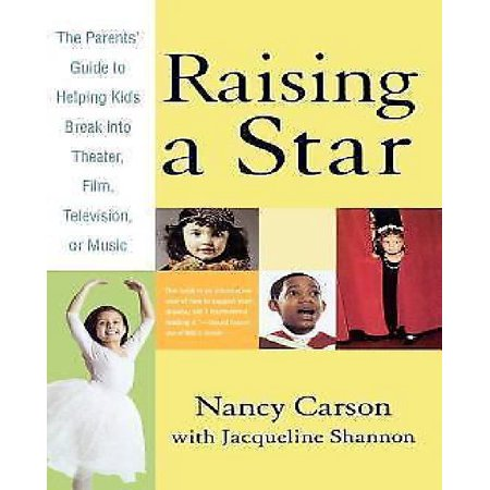 Raising A Star  The Parents Guide To Helping Kids Break Into Theater  Film  Television  Or Music