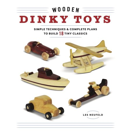 Wooden Dinky Toys : Simple Techniques & Complete Plans to Build 18 Tiny Classics (Grimm Wooden Toys)