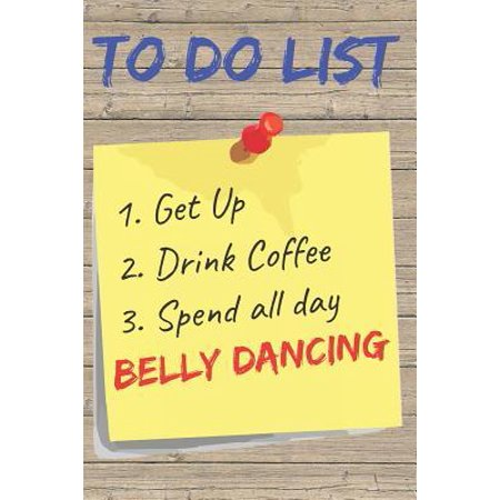 To Do List Belly Dancing Blank Lined Journal Notebook : A daily diary, composition or log book, gift idea for people who love to belly (Dance Date Ideas)