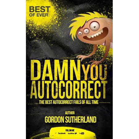 - Damn You Autocorrect! Best of Ever! : The Best Autocorrect Fails of All Time