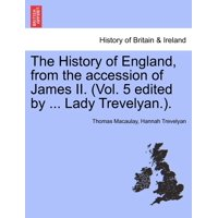 The History of England, from the Accession of James II. (Vol. 5 Edited by ... Lady Trevelyan.).
