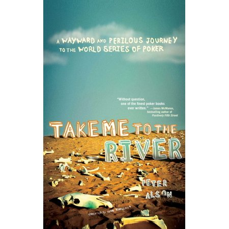 Take Me to the River : A Wayward and Perilous Journey to the World Series of