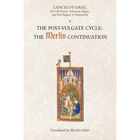 Lancelot-Grail: 8. the Post Vulgate Cycle. the Merlin Continuation : The Old French Arthurian Vulgate and Post-Vulgate in Translation