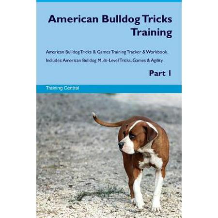- American Bulldog Tricks Training American Bulldog Tricks & Games Training Tracker & Workbook. Includes : American Bulldog Multi-Level Tricks, Games & Agility. Part 1