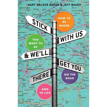 Stick With Us And We'll Get You There: How To Be Where You Want To Be On The Road And In Life (Paperback) ()
