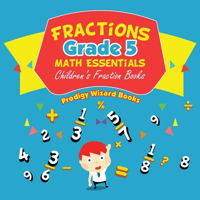 Fractions Grade 5 Math Essentials : Children's Fraction Books