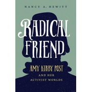 Radical Friend : Amy Kirby Post and Her Activist Worlds