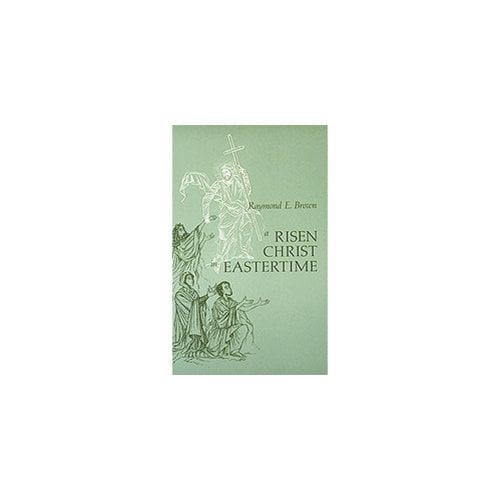A Risen Christ in Eastertime : Essays on the Gospel Narratives of the Resurrection