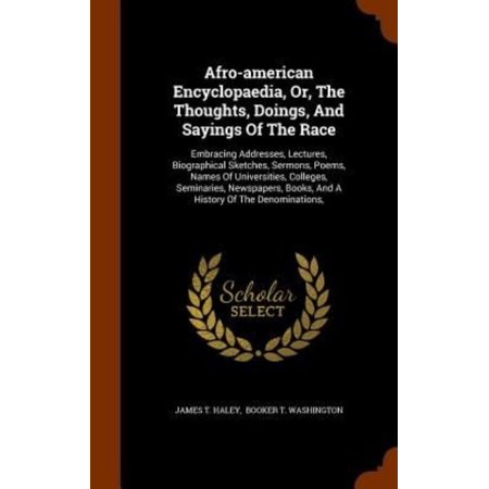 Afro-American Encyclopaedia, Or, the Thoughts, Doings, and Sayings of the Race : Embracing Addresses, Lectures, Biographical Sketches, Sermons, Poems, Names of Universities, Colleges, Seminaries, Newspapers, Books, and a History of the Denominations,