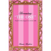 "Becoming : ""The One"" a Guide to Discovering Your True Soul Mate Within"