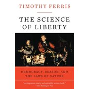 The Science of Liberty : Democracy, Reason, and the Laws of Nature