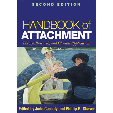 Handbook of Attachment, Second Edition : Theory, Research, and Clinical