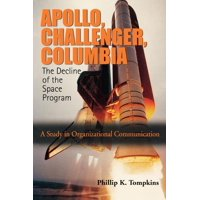 Apollo, Challenger, Columbia: The Decline of the Space Program: A Study in Organizational Communication (Paperback)
