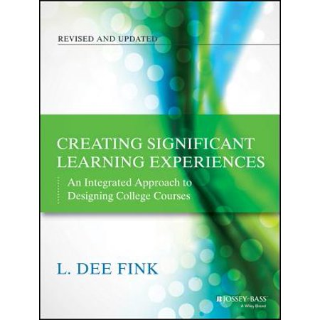 Creating Significant Learning Experiences : An Integrated Approach to Designing College