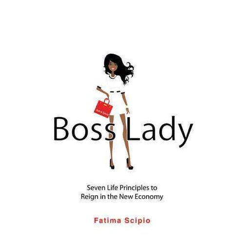 Boss Lady: Seven Life Principles to Reign in the New Economy