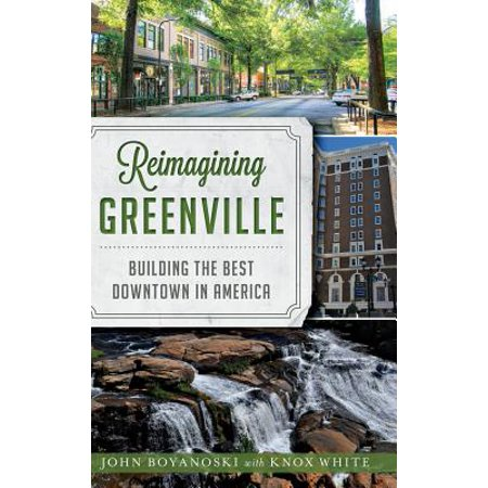 Reimagining Greenville : Building the Best Downtown in America