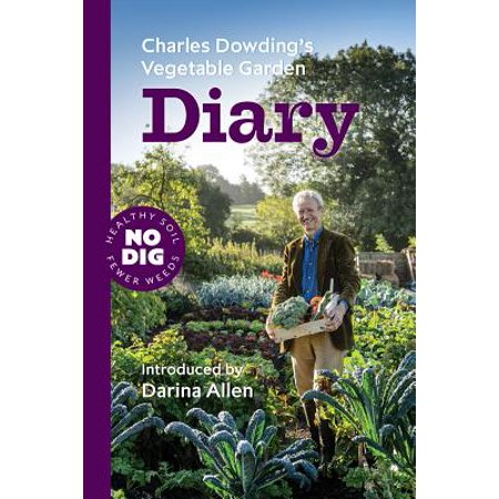 Charles Dowding's Vegetable Garden Diary : No Dig, Healthy Soil, Fewer Weeds, 2nd (Best Way To Control Weeds In Garden)