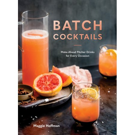 Batch Cocktails : Make-Ahead Pitcher Drinks for Every