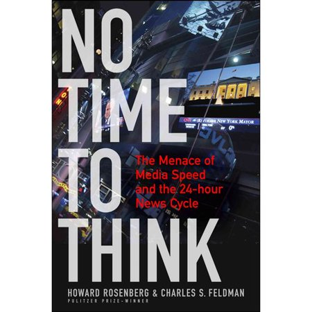 No Time To Think: The Menace of Media Speed and the 24-hour News Cycle by