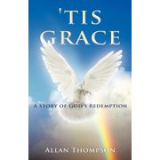 'Tis Grace : A Story of God's Redemption