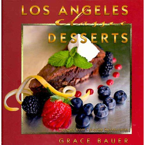 Los Angeles Classic Desserts: Recipes from Favorite Restaurants