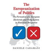 The Europeanization of Politics : The Formation of a European Electorate and Party System in Historical Perspective