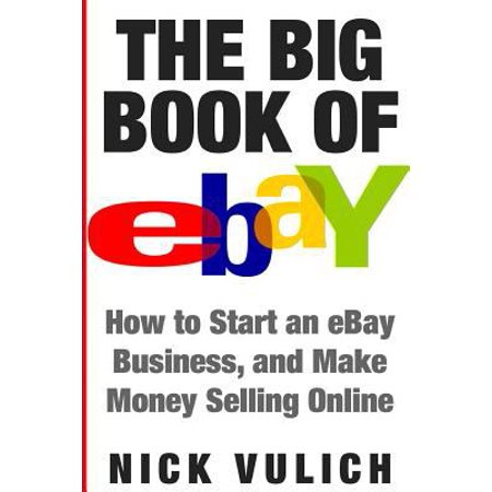 The Big Book Of Ebay  How Start An Ebay Business  And Make Money Selling Online