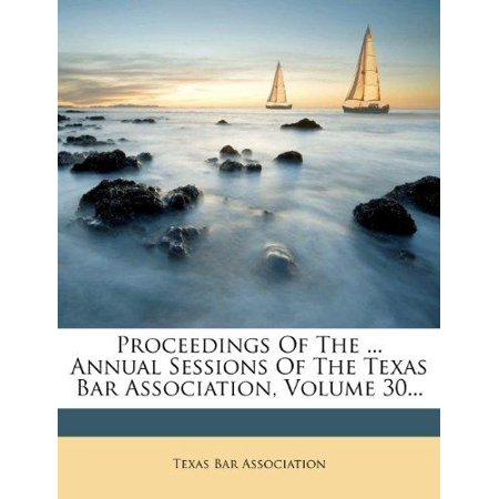 Proceedings of the ... Annual Sessions of the Texas Bar Association, Volume 30... - image 1 of 1