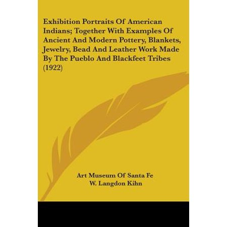 Exhibition Portraits of American Indians; Together with Examples of Ancient and Modern Pottery, Blankets, Jewelry, Bead and Leather Work Made by the Pueblo and Blackfeet Tribes (1922) American Art Pottery