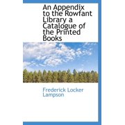 An Appendix to the Rowfant Library a Catalogue of the Printed Books