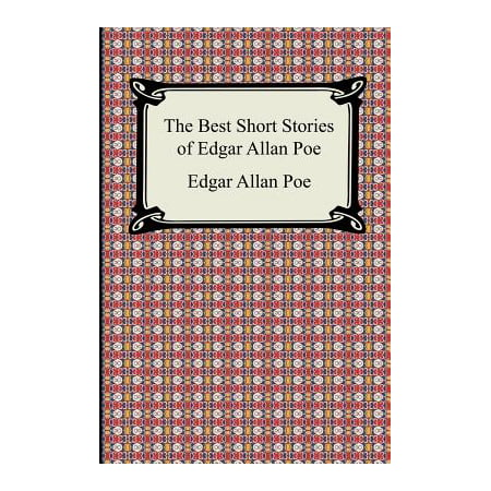 The Best Short Stories of Edgar Allan Poe : (the Fall of the House of Usher, the Tell-Tale Heart and Other (Edgar Allan Poe Best Short Stories)