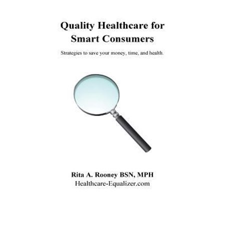 Quality Healthcare For Smart Consumers  Strategies To Save Your Money  Time  And Health