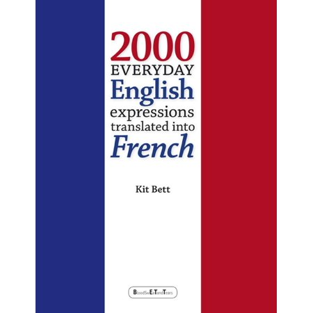 2000 Everyday English Expressions Translated Into French -