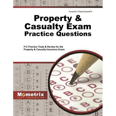 Property & Casualty Exam Practice Questions : P-C Practice Tests & Review for the Property & Casualty Insurance