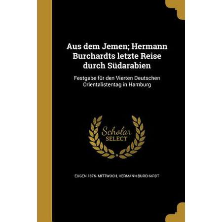 Aus Dem Jemen; Hermann Burchardts Letzte Reise Durch Sudarabien : Festgabe Fur Den Vierten Deutschen Orientalistentag in Hamburg (Dinge Benötigt Für Camping Reise)