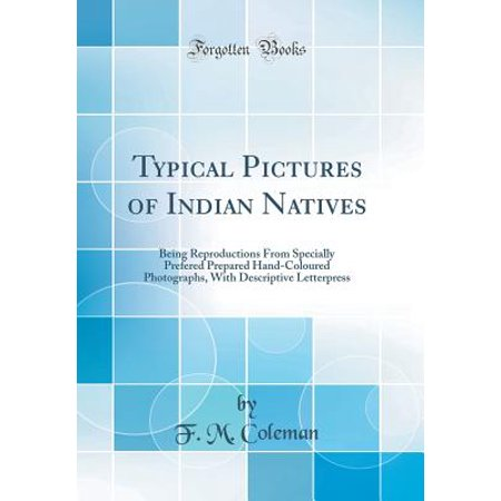 Photo Bling - Typical Pictures of Indian Natives : Being Reproductions from Specially Prefered Prepared Hand-Coloured Photographs, with Descriptive Letterpress (Classic Reprint)