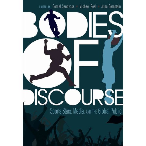 Bodies of Discourse: Sports Stars, Media, and the Global Public