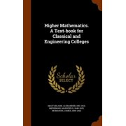 Higher Mathematics. a Text-Book for Classical and Engineering Colleges