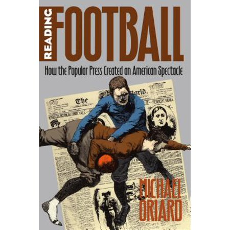 Reading Football : How the Popular Press Created an American (Football Press)