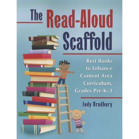 The Read-Aloud Scaffold : Best Books to Enhance Content Area Curriculum, Grades Pre-K�