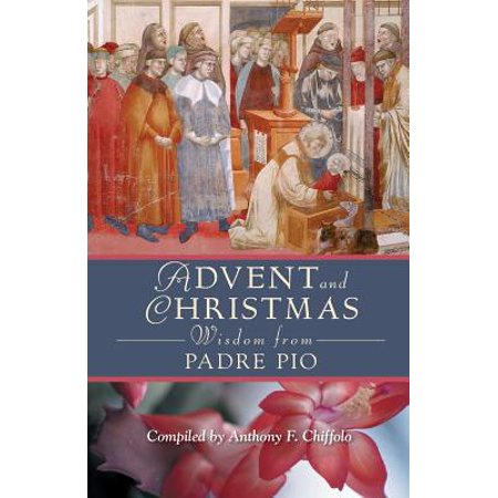 Advent and Christmas Wisdom from Padre Pio : Daily Scripture and Prayers Together with Saint Pio of Pietrelcina's Own